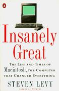 Cover of Insanely Great; the life and times of Macintosh, the computer that changed everything