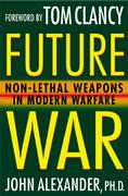 Cover of Future War : Non-Lethal Weapons in Twenty-First-Century Warfare