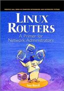 Cover of Linux Routers: A Primer For Network Administrators