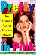 Cover of Pretty in Pink : The Golden Age of Teenage Movies