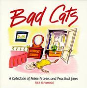 Cover of Bad Cats : A Collection of Feline Pranks and Practical Jokes