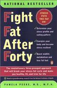 Cover of Fight Fat After Forty : The Revolutionary Three-Pronged Approach That Will Break Your Stress-Fat Cycle and Make You Healthy, Fit, and Trim for Life