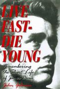 Coverimage of Live Fast, Die Young:  Remembering the Short Life of James Dean