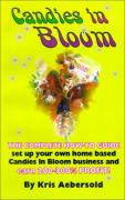 Cover of Candies In Bloom - Fun and Profits Making Sweet Bouquets From Home