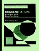 Cover of Concentration: Focus Your Mind, Power Your Game