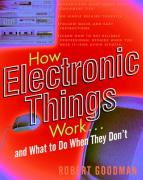 Cover of How Electronic Things Work. . .And What to Do When They Don't