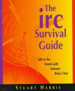 Cover of The Irc Survival Guide: Talk to the World With Internet Relay Chat