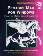 Cover of Pegasus Mail for Windows: How to Make Your E-Mail Fly