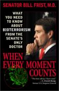Cover of When Every Moment Counts: What You Need to Know About Bioterrorism from the Senate's Only Doctor