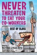 Cover of Never Threaten to Eat Your Co-Workers: Best of Blogs