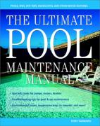 Cover of The Ultimate Pool Maintenance Manual: Spas, Pools, Hot Tubs, Rockscapes and Other Water Features, 2nd Edition