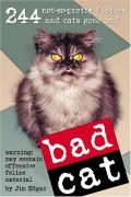 Cover of Bad Cat: 244 Not-So-Pretty Kitties And Cats Gone Bad