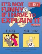 Cover of It's Not Funny If I Have to Explain It : A Dilbert Treasury (Dilbert Books (Paperback Andrews McMeel))