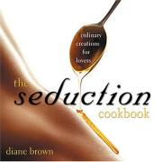 Cover of The Seduction Cookbook: Culinary Creations For Lovers