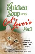 Cover of Chicken Soup for the Cat Lover's Soul : Stories of Feline Affection, Mystery and Charm (Chicken Soup for the Soul)