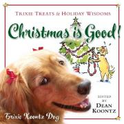 Cover of Christmas Is Good!: Trixie Treats & Holiday Wisdom