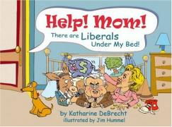 Cover of Help! Mom! There Are Liberals Under My Bed!
