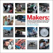 Cover of Makers : All Kinds of People Making Amazing Things In Their Backyard, Basement or Garage