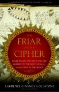 Cover of The Friar and the Cipher : Roger Bacon and the Unsolved Mystery of the Most Unusual Manuscript in the World