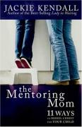 Cover of The Mentoring Mom: 11 Ways to Model Christ for Your Child
