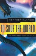 Cover of To Save the World: The Arhka Chronicles, Volume I (Arhka Chronicles)