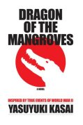 Cover of Dragon of the Mangroves: Inspired by True Events of World War II