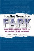 Cover of It's Not News, It's Fark: How Mass Media Tries to Pass Off Crap As News