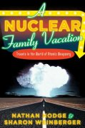 Cover of A Nuclear Family Vacation: Travels in the World of Atomic Weaponry