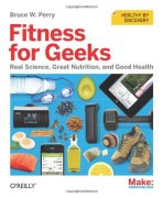 Cover of Fitness for Geeks: Real Science, Great Nutrition, and Good Health